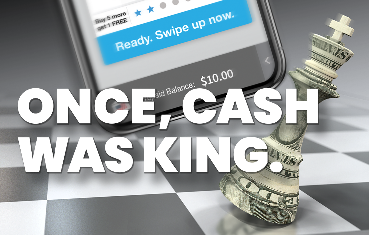 Once, Cash Was King.